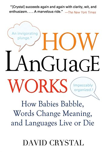 9781583332917: How Language Works: How Babies Babble, Words Change Meaning, and Languages Live or Die