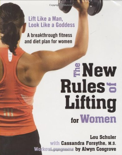 9781583332948: The New Rules of Lifting for Women: Lift Like a Man, Look Like a Goddess