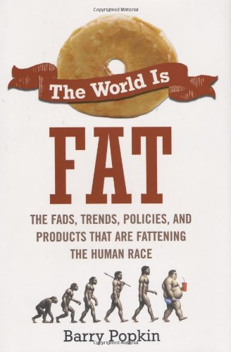9781583333136: The World Is Fat: The Fads, Trends, Policies, and Products That Are Fattening the Human Race