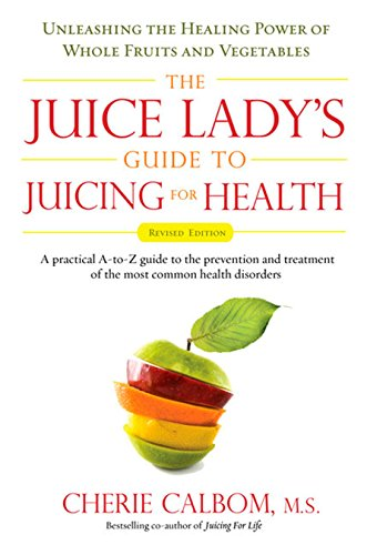 9781583333174: The Juice Lady's Guide To Juicing for Health: Unleashing the Healing Power of Whole Fruits and Vegetables Revised Edition