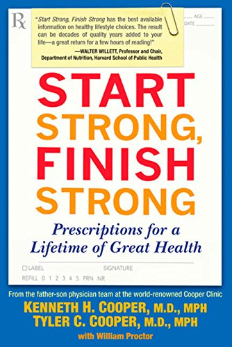 9781583333181: Start Strong, Finish Strong: Prescriptions for a Lifetime of Great Health