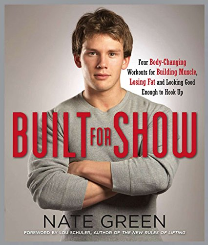 9781583333198: Built for Show: Four Body-Changing Workouts for Building Muscle, Losing Fat, andLooking Good Eno ugh to Hook Up