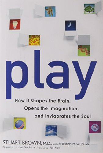 Play: How It Shapes the Brain, Opens the Imagination, and Invigorates the Soul (1583333339) by Stuart Brown; Christopher Vaughan