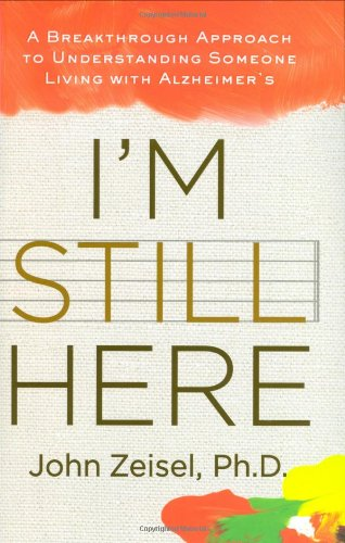 9781583333358: I'm Still Here: A Breakthrough Approach to Understanding Someone Living with Alzheimer's