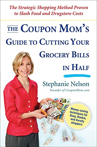 The Coupon Mom's Guide to Cutting Your: Nelson, Stephanie