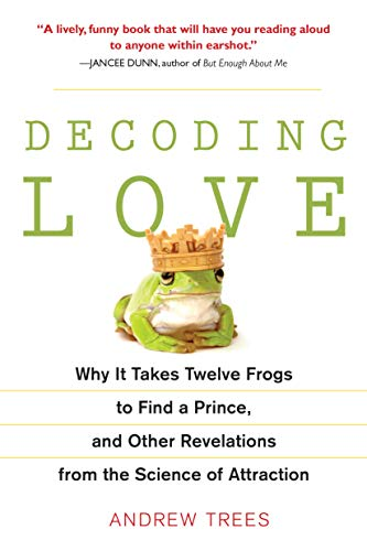 9781583333747: Decoding Love: Why It Takes Twelve Frogs to Find a Prince, and Other Revelations from the Scien Ce of Attraction