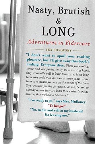 9781583333778: Nasty, Brutish, and Long: Adventures in Eldercare