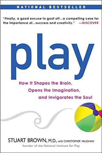 9781583333785: Play: How it Shapes the Brain, Opens the Imagination, and Invigorates the Soul