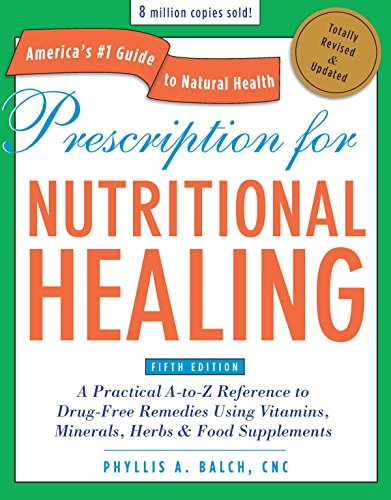 9781583334003: Prescription for Nutritional Healing, Fifth Edition: A Practical A-to-Z Reference to Drug-Free Remedies Using Vitamins, Minerals, Herbs & Food ... A-To-Z Reference to Drug-Free Remedies)