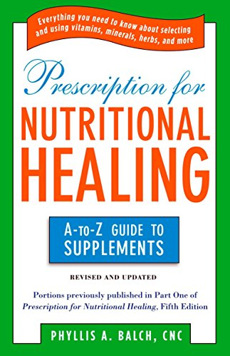9781583334126: Prescription for Nutritional Healing: the A to Z Guide to Supplements: Everything You Need to Know About Selecting and Using Vitamins, Minerals, ... Healing: A-To-Z Guide to Supplements)