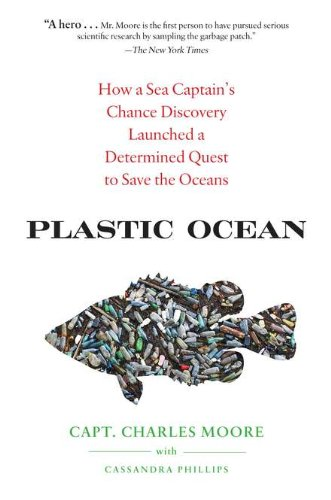 9781583334249: Plastic Ocean: How a Sea Captain's Chance Discovery Launched a Determined Quest to Save the Oceans