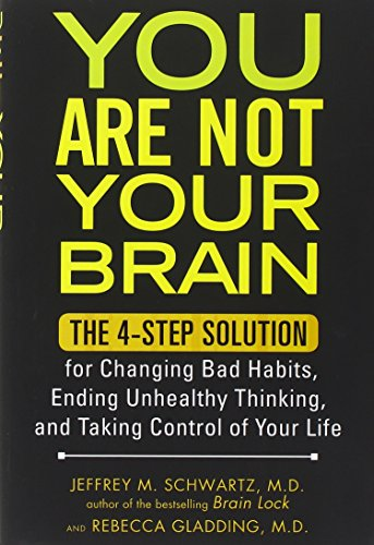 9781583334263: You Are Not Your Brain: The 4-Step Solution for Changing Bad Habits, Ending Unhealthy Thinking, and Taki ng Control of Your Life