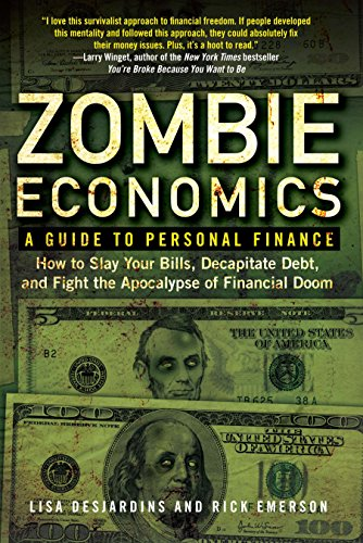 Zombie Economics: A Guide to Personal Finance: Lisa Desjardins, Rick Emerson