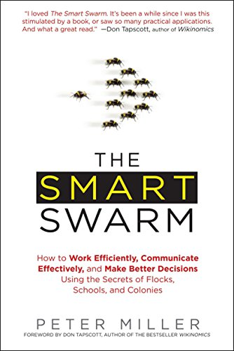 9781583334287: The Smart Swarm: How to Work Efficiently, Communicate Effectively, and Make Better Decisions Usin g the Secrets of Flocks, Schools, and Colonies