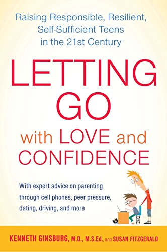 Letting Go with Love and Confidence Raising Responsible, Resilient, Self-Sufficient Teens in the ...