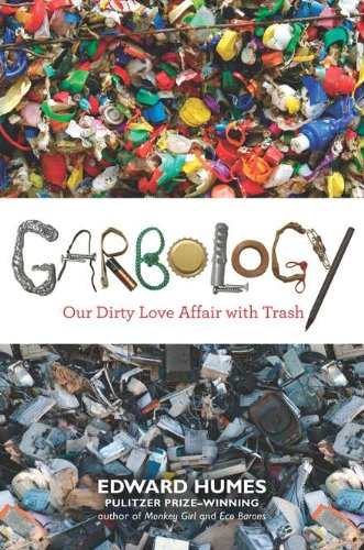 Garbology: Our Dirty Love Affair with Trash (1583334343) by Edward Humes