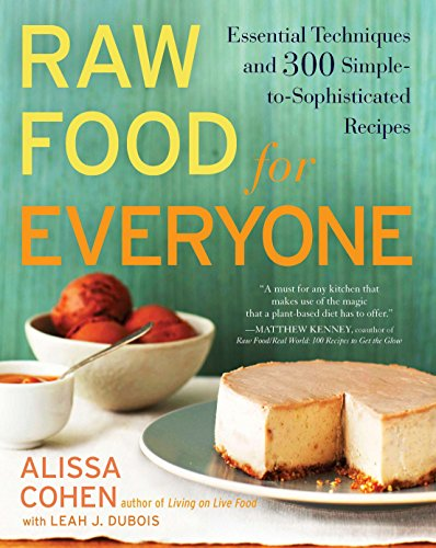 Raw Food for Everyone: Essential Techniques and 300 Simple-To-Sophisticated Recipes (Paperback): ...