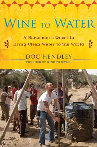 9781583334621: Wine to Water: A Bartender's Quest to Bring Clean Water to the World
