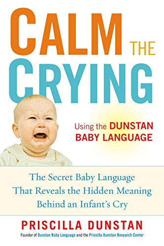 9781583334690: Calm the Crying: The Secret Baby Language That Reveals the Hidden Meaning Behind an Infant's Cry