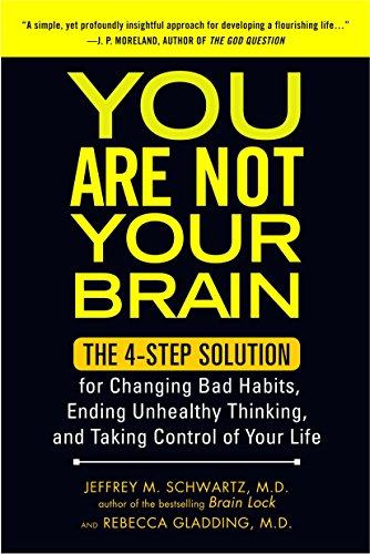 9781583334836: You Are Not Your Brain: The 4-Step Solution for Changing Bad Habits, Ending Unhealthy Thinking, and Taking Control of Your Life