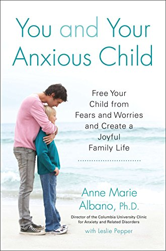9781583334959: You and Your Anxious Child: Free Your Child from Fears and Worries and Create a Joyful Family Life (Lynn Sonberg Book)