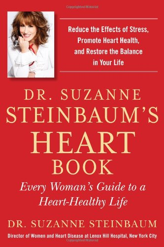 9781583335055: Dr. Suzanne Steinbaum's Heart Book: Every Woman's Guide to a Heart-Healthy Life