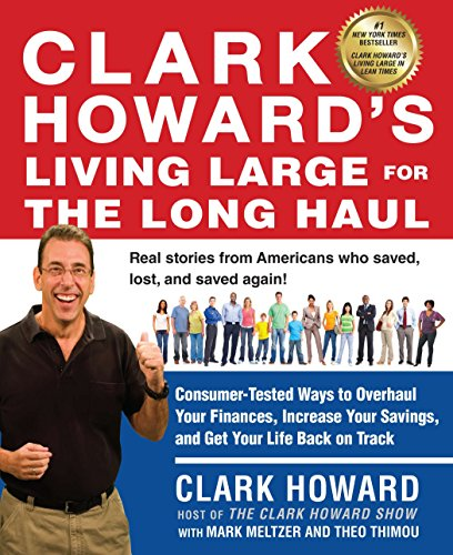 Clark Howard's Living Large for the Long Haul: Consumer-Tested Ways to Overhaul Your Finances, Increase Your Savings, and Get Y our Life Back on Track (1583335250) by Clark Howard; Mark Meltzer; Theo Thimou
