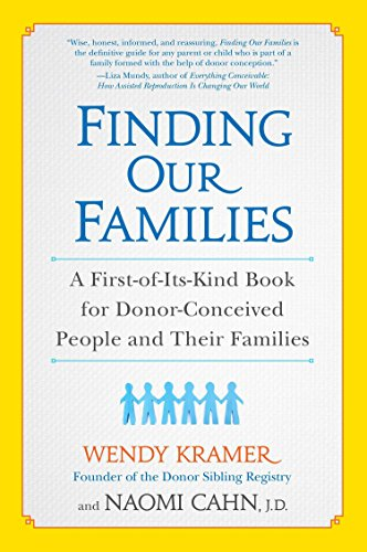 Finding Our Families: A First-Of-Its-Kind Book for Donor-Conceived People and Their Families: ...