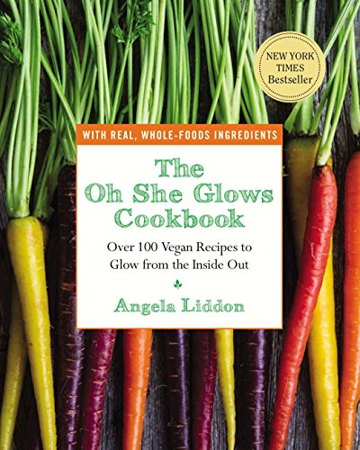 9781583335277: The Oh She Glows Cookbook: Over 100 Vegan Recipes to Glow from the Inside Out