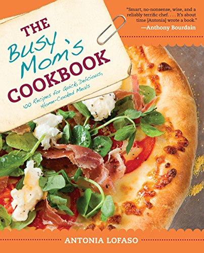 9781583335338: The Busy Mom's Cookbook: 100 Recipes for Quick, Delicious, Home-Cooked Meals
