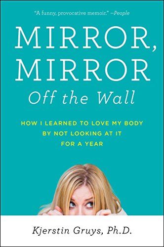 9781583335482: Mirror, Mirror Off the Wall: How I Learned to Love My Body by Not Looking at It for a Year