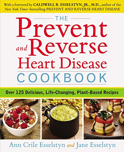 The Prevent and Reverse Heart Disease Cookbook: Over 125 Delicious, Life-Changing, Plant-Based Re...