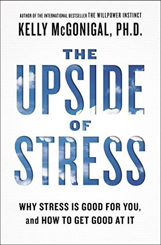 9781583335611: The Upside of Stress: Why Stress Is Good for You, and How to Get Good at It