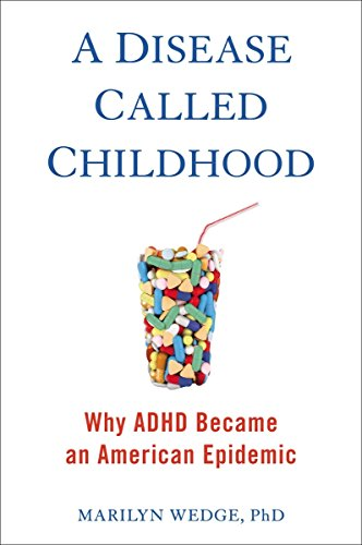 A Disease Called Childhood: Why ADHD Became an American Epidemic: Wedge, Marilyn