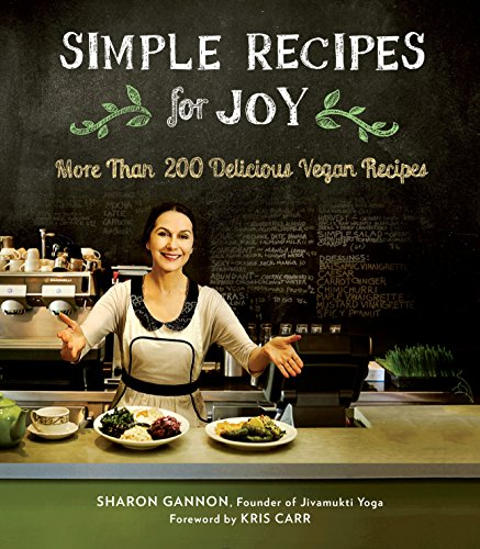 Simple Recipes for Joy: More Than 200 Delicious Vegan Recipes (Paperback): Sharon Gannon