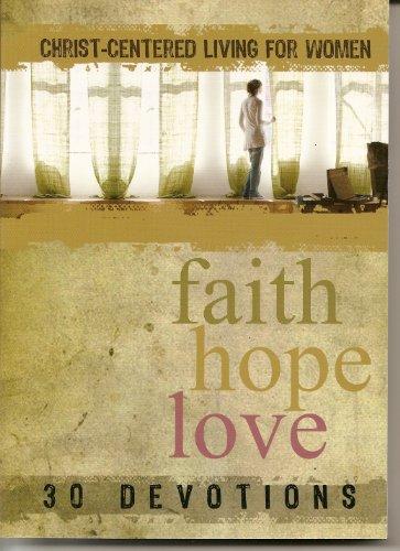 Faith Hope Love: Christ-centered Living for Women