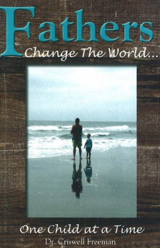 Fathers Change the World: One Child At a Time: Freeman, Criswell