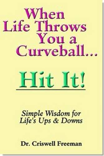 When Life Throws You a Curveball.Hit It: Simple Wisdom for Life's Ups and Downs (9781583340745) by Freeman, Criswell