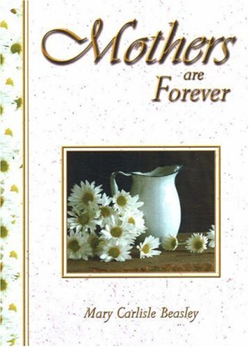 Mothers are Forever (Wisdom Series series): Freeman, Dr. Criswell; Beasley, Mary Carlisle
