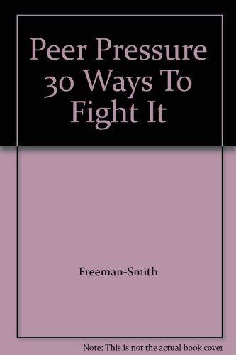 9781583343869: Peer Pressure 30 Ways To Fight It