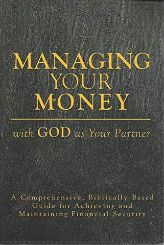 9781583344026: Managing Your Money with God As Your Partner (a comprehensive, biblically-based guide for achieving