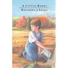 The Little Rebel Becomes a Saint: Author unknown