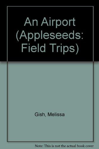 An Airport (Appleseeds: Field Trips): Melissa Gish