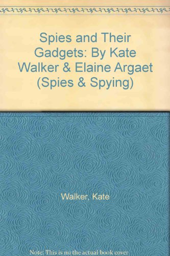 Spies and Their Gadgets: By Kate Walker & Elaine Argaet (Spies & Spying) (1583403418) by Kate Walker; Elaine Argaet