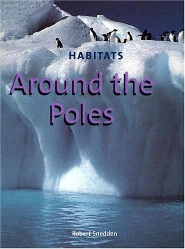 Around the Poles (Habitats): Snedden, Robert