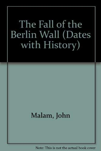 9781583404096: The Fall of the Berlin Wall: November 10, 1989 (Dates With History)