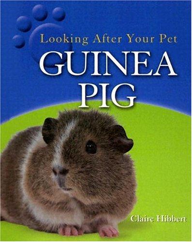 Guinea Pig (Looking After Your Pet): Clare Hibbert