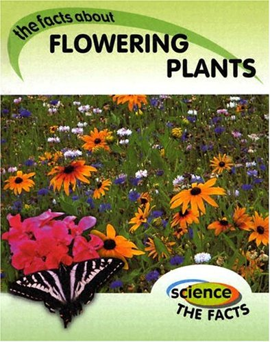 9781583404546: Flowering Plants: the Facts about (Science the Facts)
