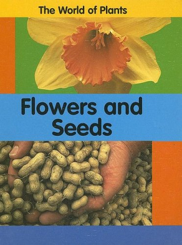 Flowers And Seeds (The World of Plants) 9781583406120 Describes how plants reproduce and explains how flowers and seeds are a part of this process.