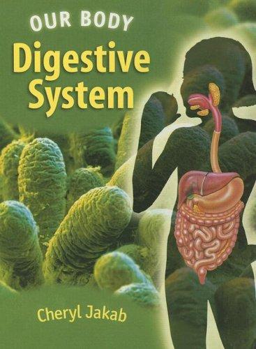 Digestive System (Our Body): Jakab, Cheryl